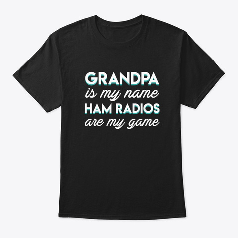 Grandpa Is My Name Ham Radios Are My Gam Black T-Shirt Front