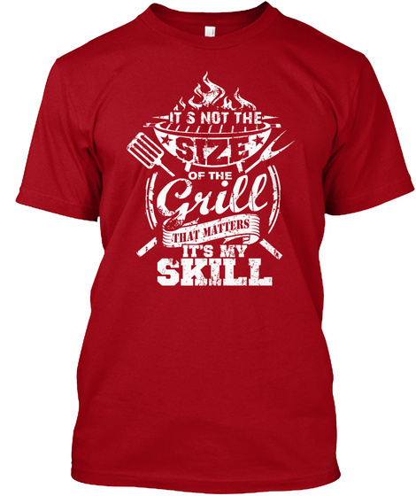 Its Not The Size Of The Grill That Matters Its My Skill Deep Red T-Shirt Front