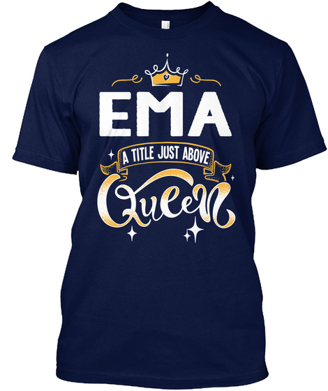 Ema A Title Just Above Queen   Mother's Day Gift For Mom Grandma Navy T-Shirt Front