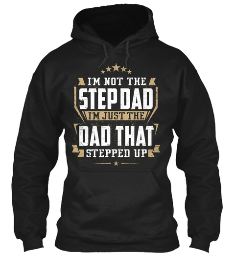 I'm Not The Stepdad I'm Just The Dad That Stepped Up Black T-Shirt Front