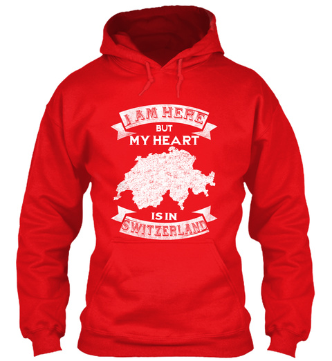 I Am Here But My Heart Is In Switzerland Fire Red T-Shirt Front