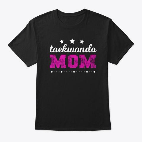 Taekwondo Mom Martial Arts T Shirt Black T-Shirt Front