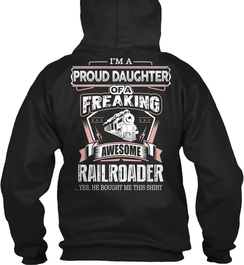 I'm A Proud Daughter Of A Freaking Awesome Railroader ...Yes, He Bought Me This Shirt Black Maglietta Back
