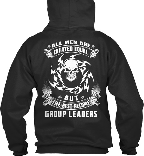 *All Men Are* Created Equal * But * The Best Become Group Leaders Jet Black T-Shirt Back