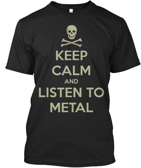 Keep Calm And Listen To Metal Black T-Shirt Front