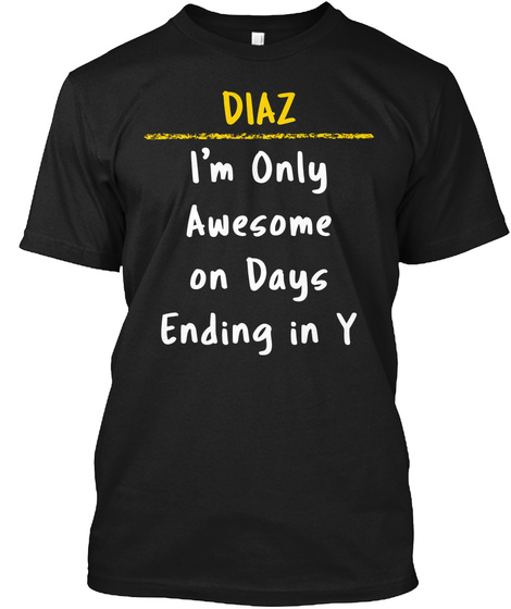 Diaz Awesome On Y Days Name Pride Gift Black T-Shirt Front