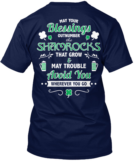 May Your Blessings Outnumber The Shamrocks That Grow & May Trouble Avoid You Wherever You Go Navy T-Shirt Back