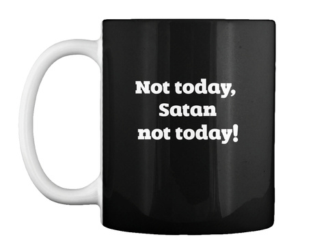 Not Today,  Satan Not Today! Black Mug Front