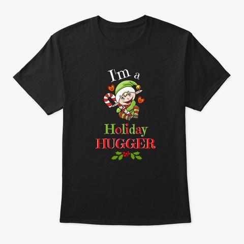 Cute Christmas Elf I'm A Holiday Hugger Black T-Shirt Front