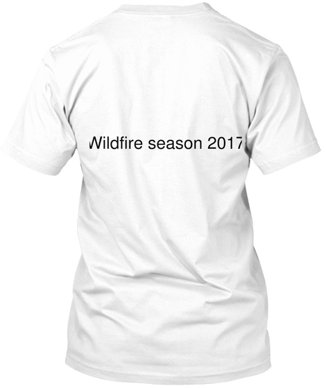 Wildfire Season 2017 White T-Shirt Back
