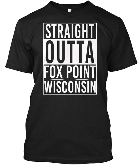 Straight Outta Fox Point Wi. Customizalble Black T-Shirt Front