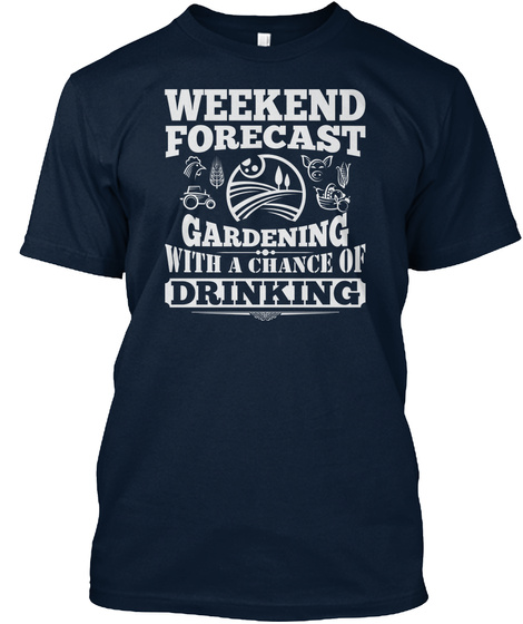 Weekend Forecast Gardening With A Chance Of Drinking New Navy T-Shirt Front