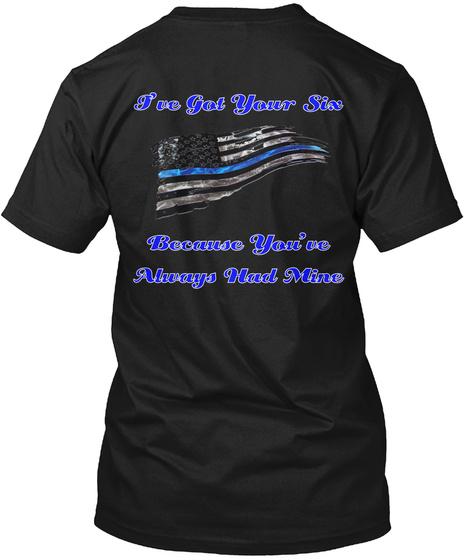 I've Got Your Six Because You've Always Had Mine Black T-Shirt Back