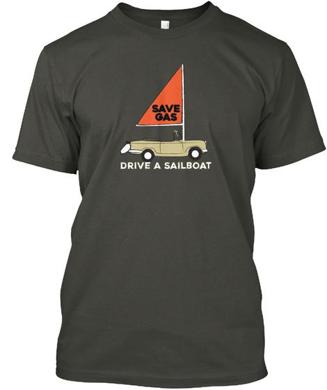 Save Gas Drive A Sailboat Smoke Gray Camiseta Front