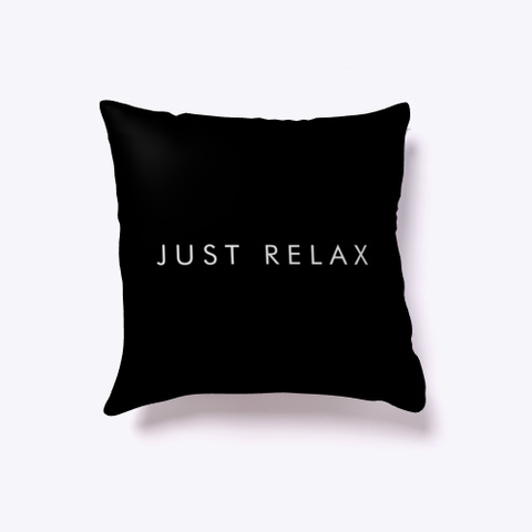 Indoor Pillow: Just Relax Black T-Shirt Front