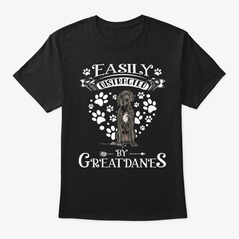 Great Dane Easily Distracted Black T-Shirt Front
