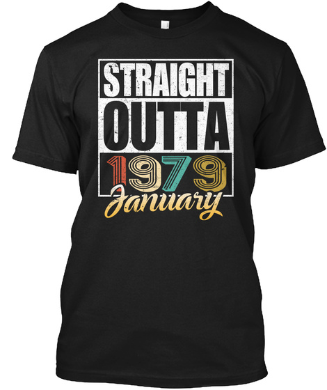 1979 January Birthday T Shirt Black T-Shirt Front