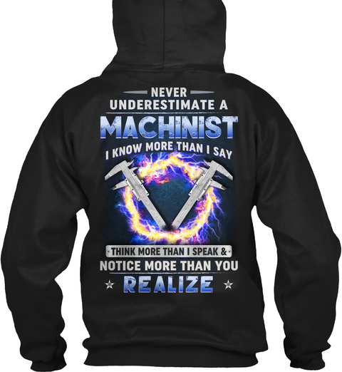 Never Underestimate Machinist I Know More Than I Say Think More Than I Speak & Notice More Than You Realize Black T-Shirt Back