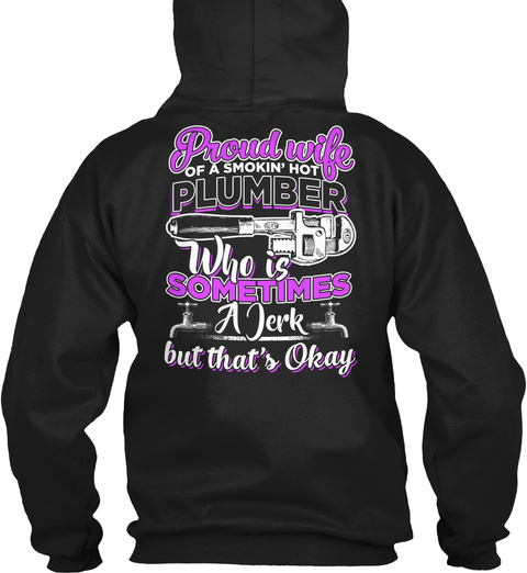 Proud Wife Of A Smokin'hot Plumber Who Is Sometimes A Jerk But That's Okay Black T-Shirt Back