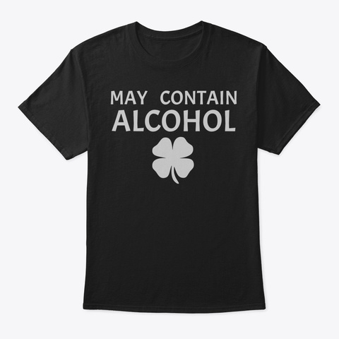 May Contain Alcohol Shirt Funny St Patri Black T-Shirt Front