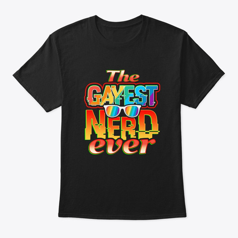 The Gayest Nerd Ever Black T-Shirt Front