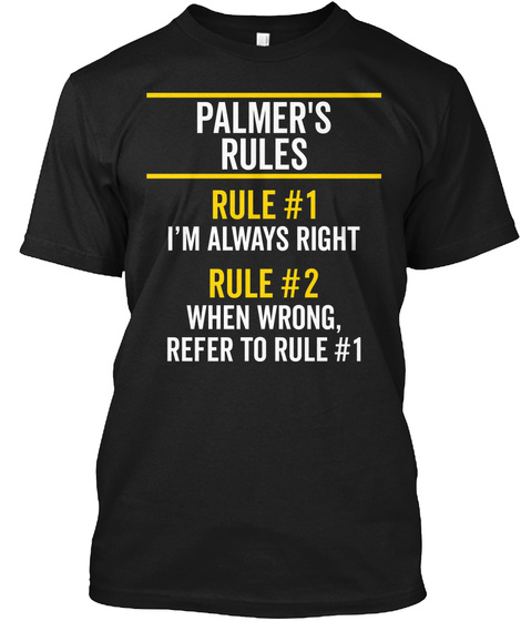 Palmer's Rules Always Right Name Gift Black T-Shirt Front