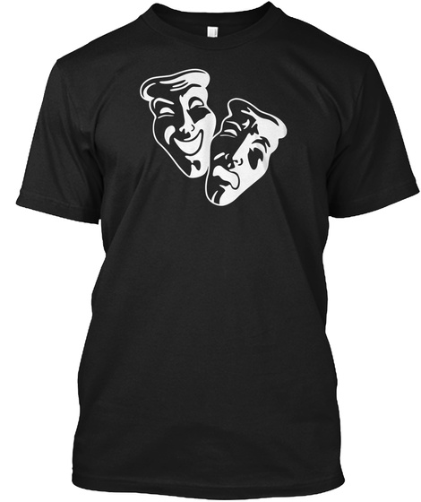 T Shirt Comedy Tragedy Acting Theater 1 Black T-Shirt Front