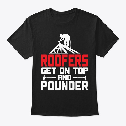 Funny Roofers Get On Top And Pounder Black T-Shirt Front