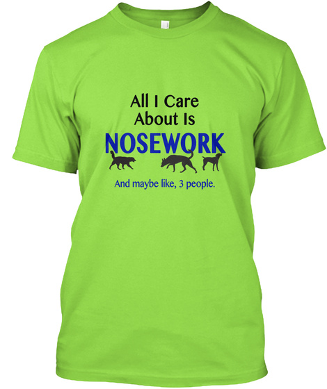 All I Care About Is Nosework  And Maybe Like, 3 People Lime T-Shirt Front