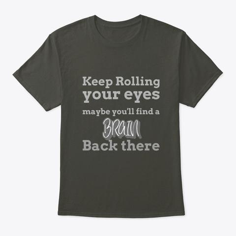 Keep Rolling Eyes Smoke Gray T-Shirt Front