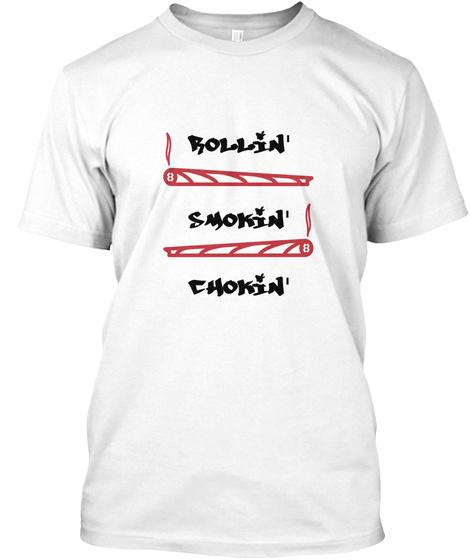 Rollin' Smokin' Chokin' White T-Shirt Front
