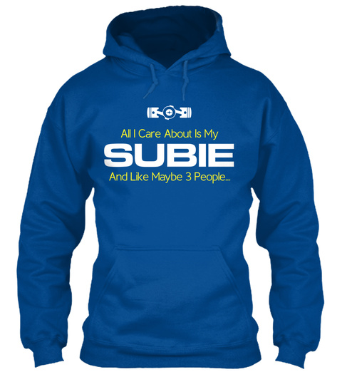 All I Care About Is My Subie And Like Maybe 3 People...  Royal T-Shirt Front