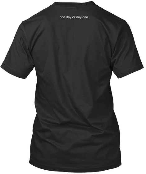 One Day Or Day One. Black T-Shirt Back