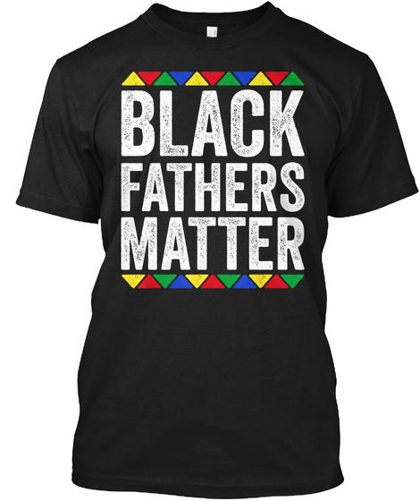 Black Fathers Matter Dad Black Pride Black T-Shirt Front