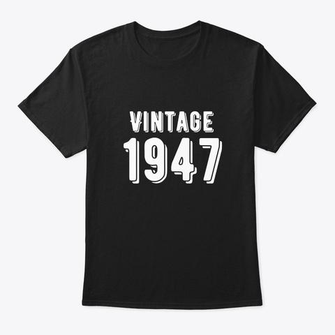 Born In 1947   Vintage Birthday Shirt  Black T-Shirt Front