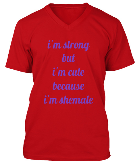 I'm Strong But I'm Cute Because I'm Shemale Red Kaos Front