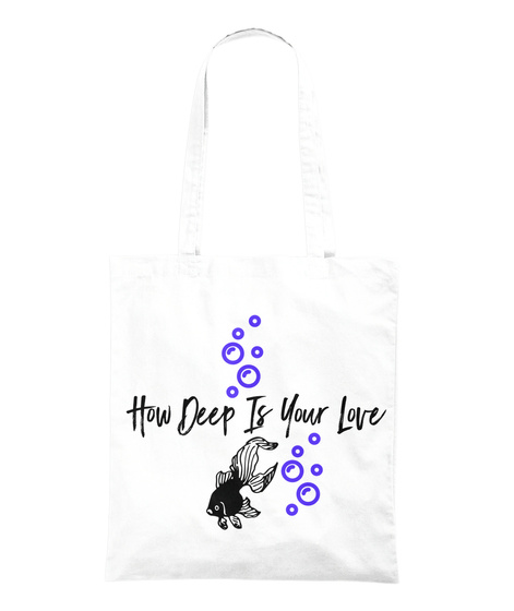 How Deep Is Your Love White T-Shirt Back