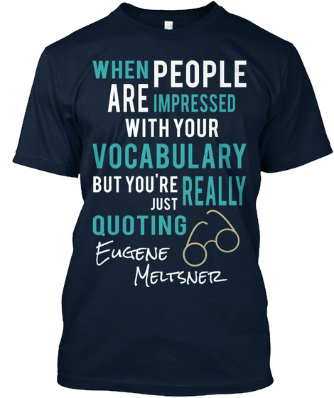 When People Are Impressed With Your Vocabulary But You Are Just Quoting Eugene Meltsner New Navy T-Shirt Front