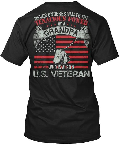 Us Veteran Grandpa Never Underestimate The Tenacious Power Of A Grandpa Who Is Also A U.S. Veteran Black T-Shirt Back