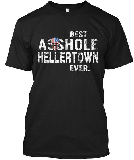 Best Asshole Hellertown Ever Black T-Shirt Front