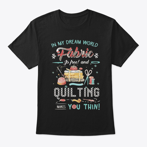 Quilting And Sewing Fabric Lover Shirt Black T-Shirt Front