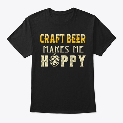 Craft Beer Makes Me Hoppy Ipa Drinking Black T-Shirt Front
