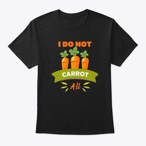 Easter Bunny Rabbit Cute Do Not Carrot A Black T-Shirt Front