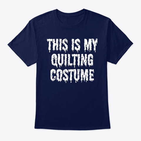 This Is My Quilting Costume Halloween  Navy T-Shirt Front