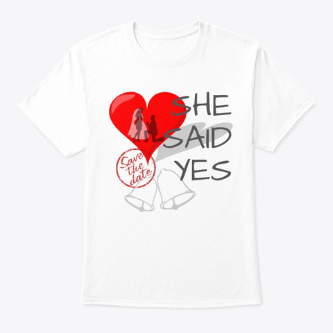 She Said Yes White T-Shirt Front