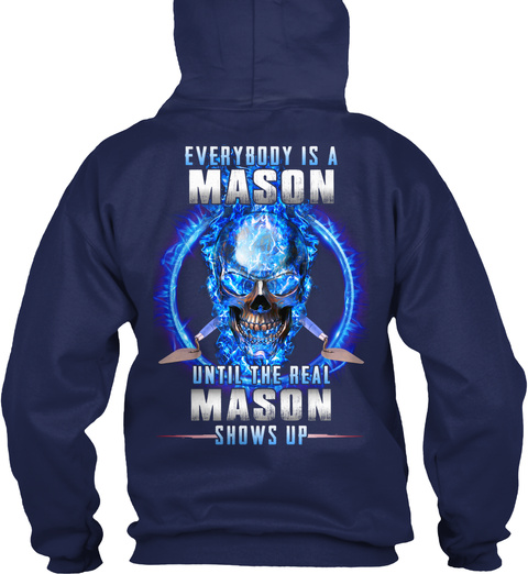 Everybody Is A Mason Until The Real Shows Up Navy T-Shirt Back
