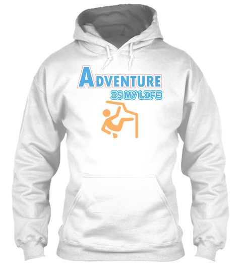 Adventure Is My Life  White Sweatshirt Front