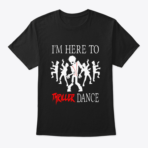 Im Here To Thriller Dance Lazy Costume Black T-Shirt Front
