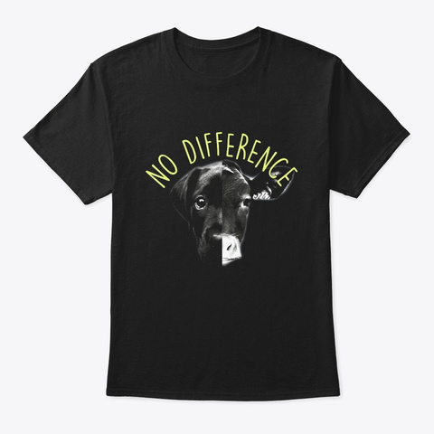 No Difference Cows And Dogs Animal Vegan Black T-Shirt Front