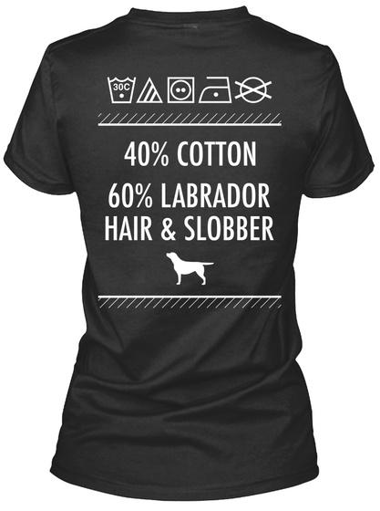 40% Cotton 60% Labrador Hair & Slobber Black T-Shirt Back